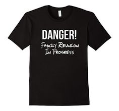 DANGER! Family Reunion in Progress! Love this funny family reunion shirt saying!