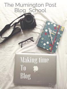 Blog School // Making Time To Blog - The Mumington Post
