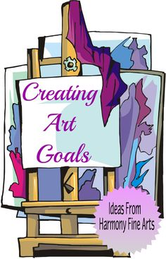 Creating Art Goals for Homeschoolers @harmonyfinearts.org