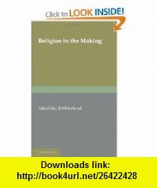 Religion in the Making (9781107647992) Alfred North Whitehead , ISBN-10: 1107647991  , ISBN-13: 978-1107647992 ,  , tutorials , pdf , ebook , torrent , downloads , rapidshare , filesonic , hotfile , megaupload , fileserve