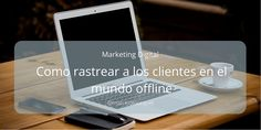 Como rastrear a los clientes en el mundo offline