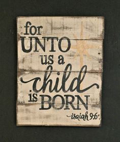 For Unto Us a Child is Born Sign/ Christmas Sign/ Rustic Christmas Decor by PalletsandPaint on Etsy https://www.etsy.com/listing/246358451/for-unto-us-a-child-is-born-sign