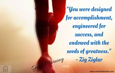 """""""You were designed for accomplishment, engineered for success, and endowed with the seeds of greatness."""" - Zig Ziglar #GoodMorning #HappySaturday #InspirationalQuotes"""
