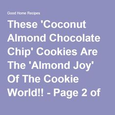 These 'Coconut Almond Chocolate Chip' Cookies Are The 'Almond Joy' Of The Cookie World!! - Page 2 of 2 - Good Home Recipes
