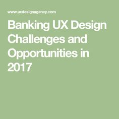 Banking UX Design Challenges and Opportunities in 2017