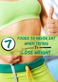Women's Mag Blog: 7 Foods to Never Eat When Trying to Lose Weight #weightlossbeforeandafter