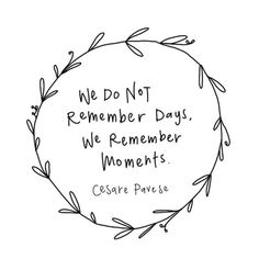 We do not remember days, we remember moments. Cesare Pavese / Living life to the fullest! Happy Quotes, Great Quotes, Quotes To Live By, Inspirational Quotes, Quotes Positive, Words Quotes, Wise Words, Me Quotes, Sayings