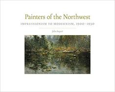 Painters of the Northwest: Impressionism to Modernism, (Volume (The Charles M. Russell Center Series on Art and Photography of the American West) Copy Editing, University Of Oklahoma, Modernism, Book Lists, North West, Impressionism, Painters, American, Item Number