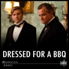 Dressed for a BBQ    #DowntonAbbey