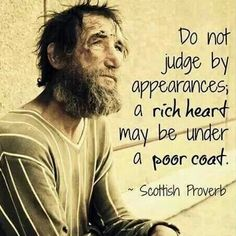 should we judge a person by One should never judge a person by external appearances  then how can we judge people by their looks or their types of clothing.
