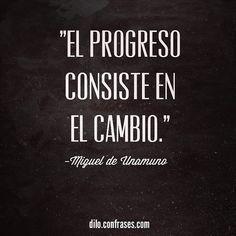 El progreso consiste en el cambio - Miguel de Unamuno #frases #quotes #progreso #instaquote #cambio