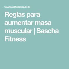 Reglas para aumentar masa muscular | Sascha Fitness