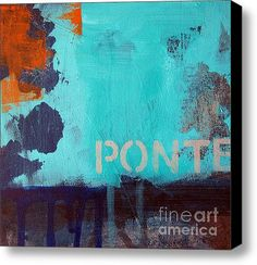 Ponte- abstract art here http://fineartamerica.com/products/ponte-linda-woods-canvas-print.html