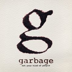 Garbage, the music and the band.