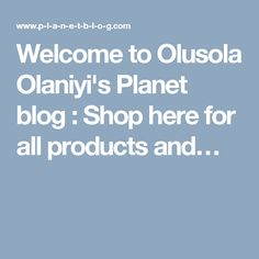 Welcome to Olusola Olaniyi's Planet blog : Shop here for all products and…