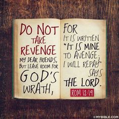Do not take revenge, it is God's job to judge. We just have to love our enemies and pray for those who persecute us.