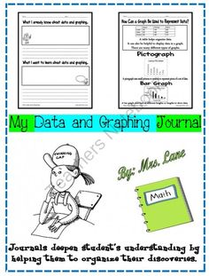 My Data and Graphing Journal from Mrs Lane on TeachersNotebook.com -  (38 pages)  - A journal deepens your student's understanding by helping them to organize their discoveries. Have your students add to the journal as you are progressing through your data and graphing unit.