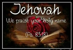 We praise your holy name Jehovah, there is no other like our grand creator! Jehovah Names, Names Of Jesus, Bible Scriptures, Bible Quotes, Jw Bible, Psalm 83, Bible Truth, God Prayer, Jehovah's Witnesses