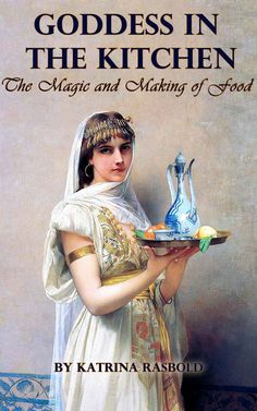 "Kitchen Witchery: ""Goddess In the Kitchen: The Magic and Making of Food,"" by Katrina Rasbold, for the #Kitchen #Witch."