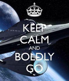 Keep Calm & Boldly Go Where No Man Has Gone Before...I'm Original Series, b/f Next Gen...