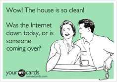 But seriously....it's amazing how quick a house can be cleaned when you know someone is coming over.