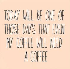 Today was one of those days where my coffee needed coffee and I call that a Monday!