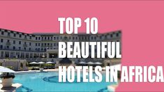 Top 10 Most Beautiful Africa Hotels In The World