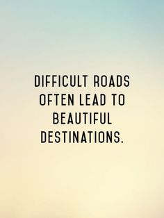 Motivation Quotes : Inspirational Quote: Difficult roads often lead to beautiful destinations. - About Quotes : Thoughts for the Day & Inspirational Words of Wisdom Now Quotes, Cute Quotes, Great Quotes, Quotes To Live By, Motivational Quotes, Quotes Positive, Quotes Inspirational, Short Quotes, Positive Thoughts