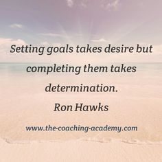 Setting goals takes desire but completing them takes determination.