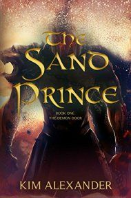 Kerrific Online: The Sand Prince Tour and Giveaway The Sand Prince The Demon Door Book 1 by Kim Alexander Genre: Epic Fantasy Love Book, Book 1, Books To Read, My Books, High School Photos, Free Kindle Books, Writing Services, Writing A Book, Writing Tips