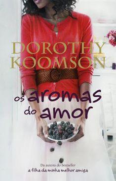 Não Digas Nada a Ninguém: #Livros - Os Aromas do Amor, de Dorothy Koomson