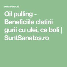 Oil pulling - Beneficiile clatirii gurii cu ulei, ce boli | SuntSanatos.ro Oil Pulling, Ayurveda, Good To Know, Healthy, Diet, Health