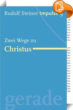 """Zwei Wege zu Christus    ::  Es gibt zwei Wege, die den Menschen heute erkennend und erlebend in die Nähe des wirkenden Christus führen können: den """"Gedankenweg"""" und den """"Willensweg""""."""