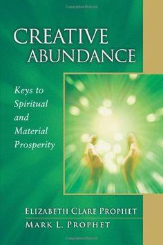 Creative Abundance: Keys to Spiritual and Material Prosperity (Pocket Guides to Practical Spirituality) by Mark L. Prophet, http://www.amazon.com/dp/0922729387/ref=cm_sw_r_pi_dp_Jkq-pb0729K9P