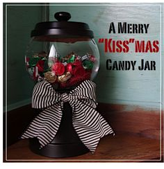 Creative Tryals: A Merry Kissmas Candy Jar ***Super easy to make and inexpensive for a beautiful gift! Made this for my daughter's teacher and the kids loved helping!