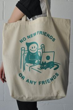 No new friends, or any friggin friends. Designed by my internet friend acquaintance of 13 years (YEP, TRUE STORY) - Baker. This tote bag is made of wonderfully sturdy cotton canvas. It's a big guy at New People, Cute Gifts, Canvas Tote Bags, Shirt Designs, Reusable Tote Bags, Large Tote, My Style, Casual, T Shirt