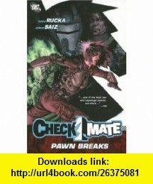 Checkmate Vol. 2 Pawn Breaks (DC Comics) (9781401214456) Greg Rucka, Jesus Saiz , ISBN-10: 1401214452  , ISBN-13: 978-1401214456 ,  , tutorials , pdf , ebook , torrent , downloads , rapidshare , filesonic , hotfile , megaupload , fileserve