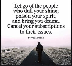 "Image result for ""Let go of the people who dull your shine, poison your spirit, and bring you drama. Cancel your subscription to their issues."" ~ Dr. Steve Maraboli"