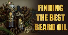 Finding The Best #BeardOil