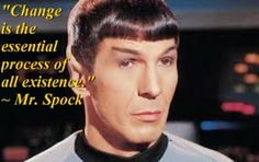 progress is being consciously aware of change and changing with it...Spock logically ruling since 1967