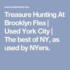 Treasure Hunting At Brooklyn Flea | Used York City | The best of NY, as used by NYers.