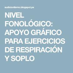NIVEL FONOLÓGICO: APOYO GRÁFICO PARA EJERCICIOS DE RESPIRACIÓN Y SOPLO