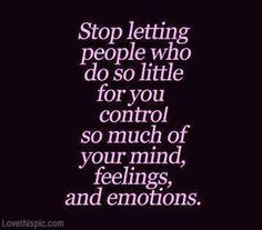 Stop letting people control you... friendship quote friends emotions feelings control
