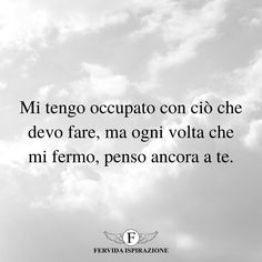 Cant Stop Loving You, Italian Language, Love Quotes, Sad, Thoughts, Feelings, Sayings, Words, Happy