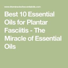 Best 10 Essential Oils for Plantar Fasciitis - The Miracle of Essential Oils