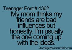 Story of my teen yrs.  And what bad ideas they were.  LOL!
