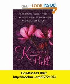 Kisses from Hell Kristin Cast, Richelle Mead, Kelley Armstrong, Alyson Noel, Francesca Lia Block , ISBN-10: 006195697X  ,  , ASIN: B005SN0TAU , tutorials , pdf , ebook , torrent , downloads , rapidshare , filesonic , hotfile , megaupload , fileserve