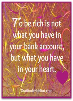 Live from you heart.  Visit us at: www.GratitudeHabitat.com