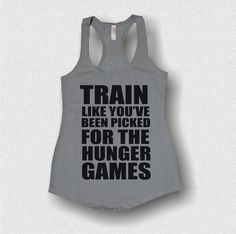 train like the hunger games just started, funny, tank tops, sweaters, v necks, shirts,