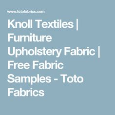 Toto Fabrics Is Proud To Offer Knoll Textiles When You Re Looking For Designer Fabric By The Yard